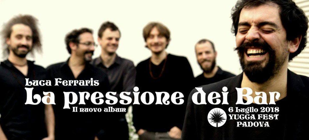 LA PRESSIONE DEI BAR | IL NUOVO ALBUM DI LUCA FERRARIS